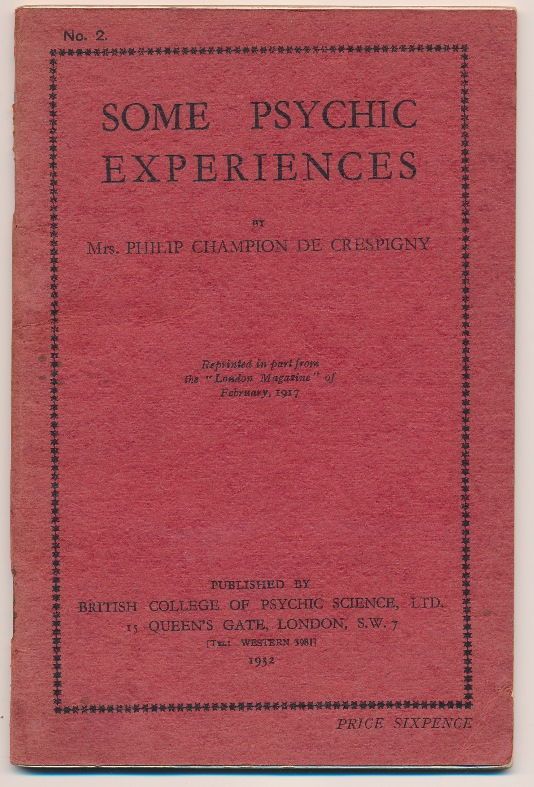 """Some Psychic Experiences; Reprinted in part from the """"London Magazine"""" of February 1917. Mrs. Philip Champion De CRESPIGNY."""