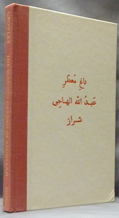 The Scented Garden of Abdullah the Satirist of Shiraz. Aleister CROWLEY, Martin P. Starr, signed.
