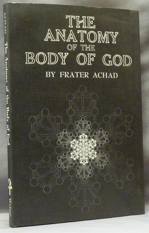 The Anatomy of the Body of God; Being the Supreme Revelation of Cosmic Consciousness, with Designs showing the Formation, Multiplication, and Projection of the Stone of the Wise by Will Ransom. Frater ACHAD, Charles Stansfeld Jones.