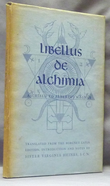 Libellus de Alchimia. Introduction And Trans. from the Borgnet Latin edition, S. C. N. Sister Virginia Heines, Pearl Kibre.
