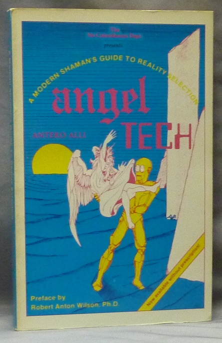 [ The Coincidences Dept. presents ] Angel Tech: A Modern Shaman's Guide to Reality Selection; (Now available without prescription). Timothy related work LEARY, Antero - Inscribed ALLI, signed, Ph D. Robert Anton Wilson, signed.