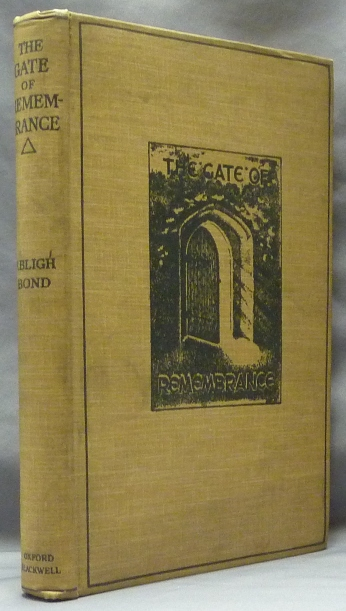 The Gate of Remembrance. The story of the psychological experiment which resulted in the discovery of the Edgar Chapel at Glastonbury; with a record of the finding of the Loretto Chapel in 1919. Frederick Bligh BOND.