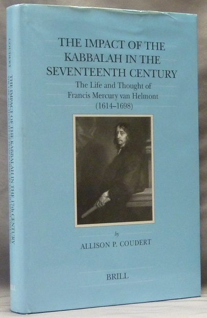 The Impact of the Kabbalah in the Seventeenth Century. The Life and Thought of Francis Mercury van Helmont (1614--1698). Allison P. COUDERT, General, David S. Katz.