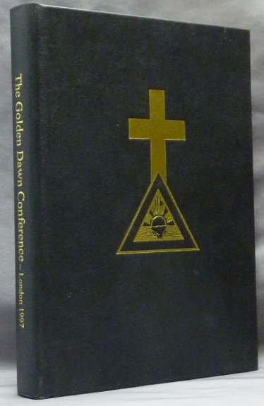 The Proceedings of the Golden Dawn Conference, London 1997. Allan ARMSTRONG, R. A. Gilbert, R A. Gilbert, Chic, Tabatha Cicero.