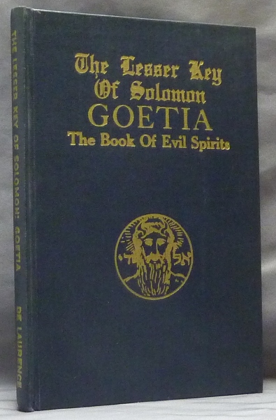 The Lesser Key of Solomon Goetia The Book of Evil Spirits; Contains 200 diagrams and seals for invocation and convocation of spirits. Necromancy, witchcraft and black art. Aleister CROWLEY, S. L. MacGregor Mathers, L. W. De Laurence.