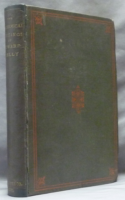 The Alchemical Writings of Edward Kelly. The Englishman's Excellent Treatises on the Philosopher's Stone, together with The Theatre of Terrestrial Astronomy. Edward KELLY, Editing, Biographical, Arthur Edward Waite.