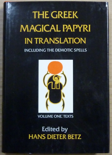 The Greek Magical Papyri in Translation. Including the Demotic Spells. Volume 1: Texts, Introduction to Demotic Magical, Janet H. Johnson, Edited and.