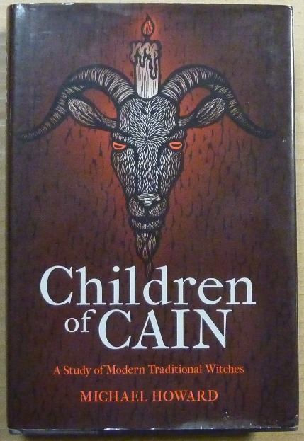 Children of Cain, A Study of Modern Traditional Witches. Michael HOWARD.