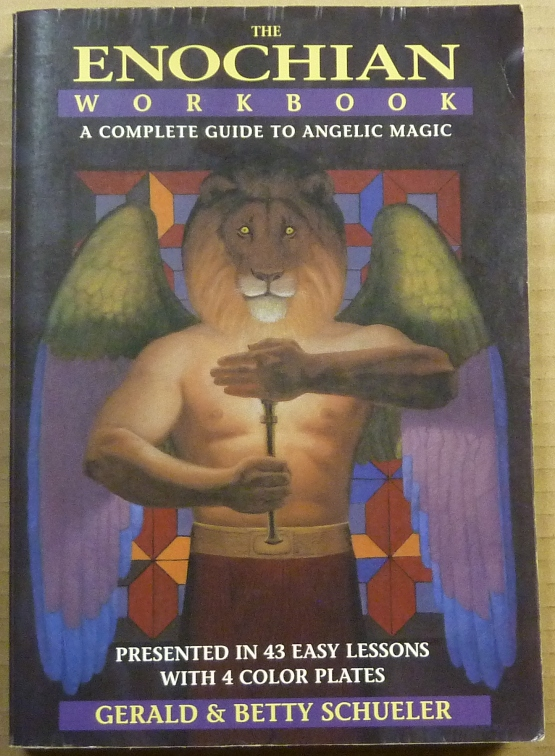 The Enochian Workbook, A Complete Guide to Angelic Magic; Presented in 43 easy lessons with 4 color plates. Gerald SCHUELER, Betty.