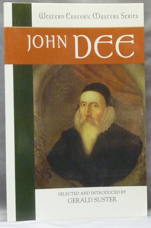 John Dee Essential Readings; Western Esoteric Master Series, Book 5. John Dee, Selected and Gerald Suster, Series, Nicholas Goodricke-Clarke.