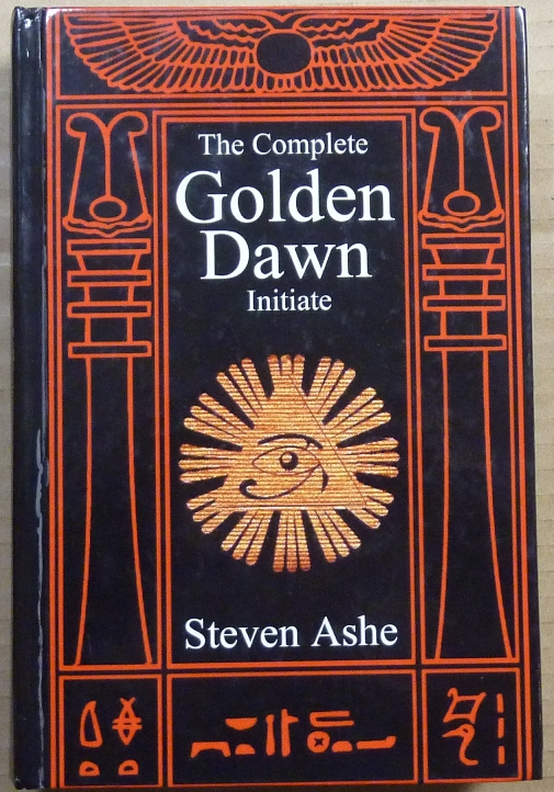 The Complete Golden Dawn Inititate. Steven ASHE, Inscribed.