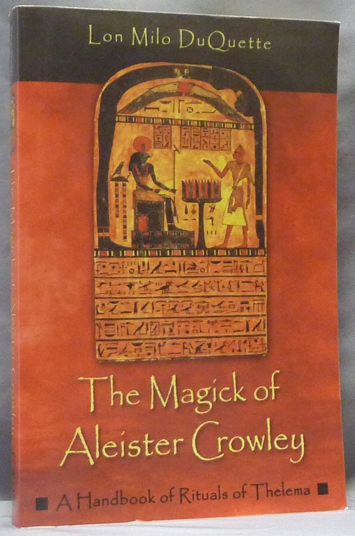 The Magick of Aleister Crowley. A Handbook of Rituals of Thelema. Lon Milo DUQUETTE, Aleister Crowley - related works.