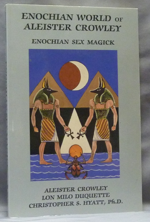 Enochian World of Aleister Crowley. Enochian Sex Magick. Aleister CROWLEY, Lon Milo DuQuette, Christopher S. Hyatt.