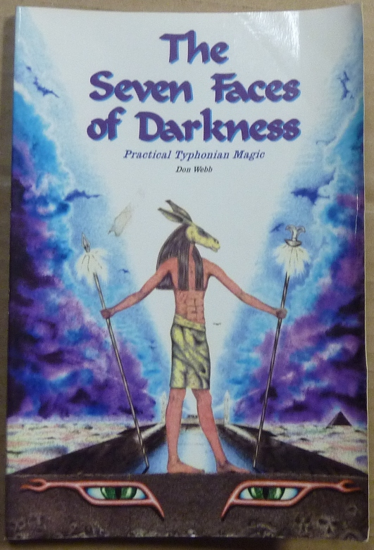 The Seven Faces of Darkness: Practical Typhonian Magic; Volume 1: Proceedings of the Order of Setne Khamuast. Don WEBB, Michael A. Aquino.