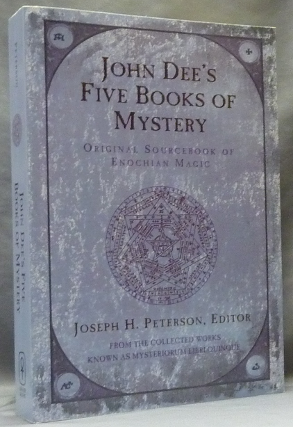 John Dee's Five Books of Mystery: Original Sourcebook of Enochian Magic from the Collected Works known as Mysteriorum Libri Quinque. John DEE, Joseph H. Peterson.