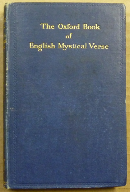 The Oxford Book of English Mystical Verse. D. H. S. NICHOLSON, A. H. E. Lee, Arthur Edward Waite Aleister Crowley, Walter Leslie Wilmhurst.