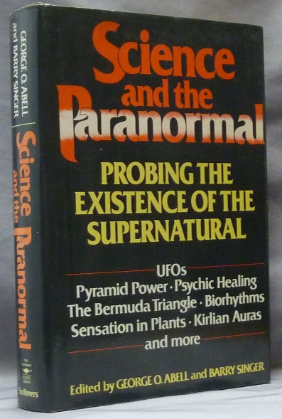 Science and Paranormal. Probing the Existence of the Supernatural; UFOs, Pyramid Power, Psychic Healing, The Bermuda Triangle, Biorythms, Sensation in Plants, Kirlian Auras and more. George O. ABELL, Barry Singer -, authors.