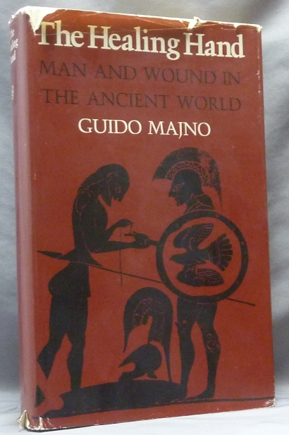 The Healing Hand. Man and Wound in Ancient World. Ancient Medicine, Guido MAJNO.