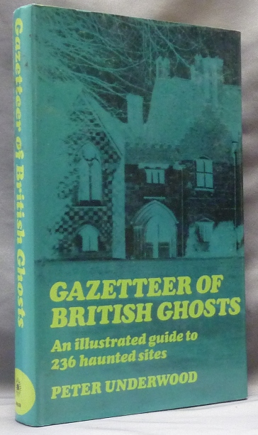 Gazetteer of British Ghosts; an Illustrated Guide to 236 Haunted Sites. Ghosts, Peter UNDERWOOD.