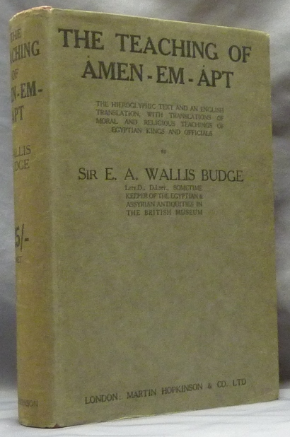 The Teaching of Amen-Em-Apt, Son of Kanekht; The Egyptian Hieroglyphic Text and an English Translation of the Moral and Religious Teachings of Egyptian Kings and Officials illustrating the Development of Religious Philosophy in Egypt during a Period of about Two Thousand Years. E. A. Wallis BUDGE.