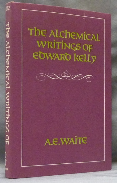 The Alchemical Writings of Edward Kelly: The Englishman's Two Excellent Treatises on the Philosopher's Stone, together with The Theatre of Terrestrial Astronomy. Editing, Biographical Preface.