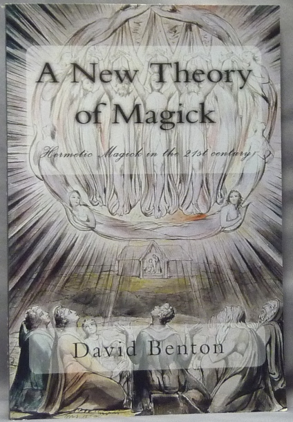 A New Theory of Magick. Hermetic Magick in the 21st Century. David BENTON.