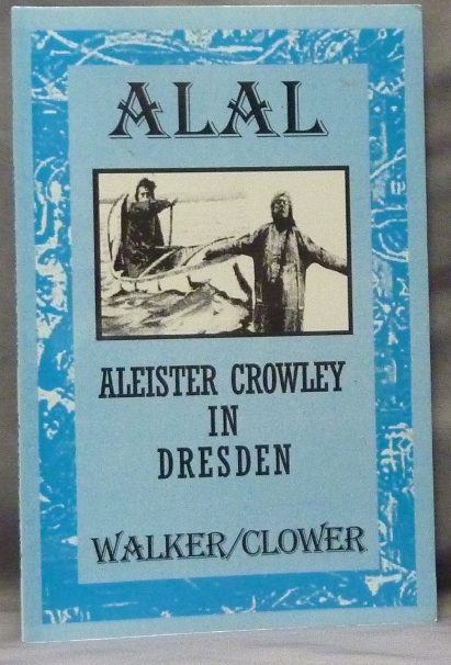 ALAL. Chronicle One. Aleister Crowley in Dresden. Brian WALKER, Paul Clower.