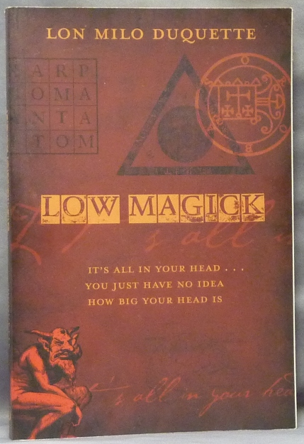 Low Magick: It's All In Your Head . . . You Just Have No Idea How Big Your Head Is. Lon Milo DUQUETTE, Aleister Crowley - related works.