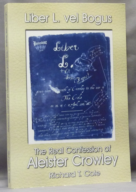Liber L. + vel Bogus. The Real Confession of Aleister Crowley Sub Figura LXXX; Being Parts I & II(A) of The Governing Dynamics of Thelema (A Work in Progress). Richard T. COLE, Sadie Sparkes, authors, Aleister Crowley related.