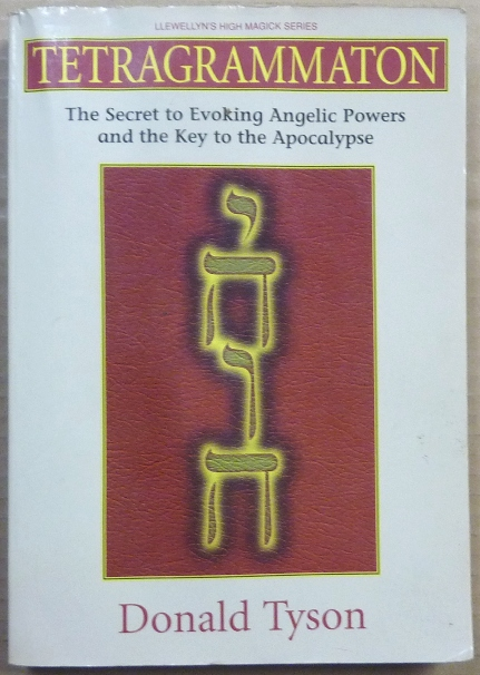 Tetragrammaton, The Secret to Evoking Angelic Powers and the Key to the Apocalypse; Llewellyn's High Magick Series. Donald TYSON.