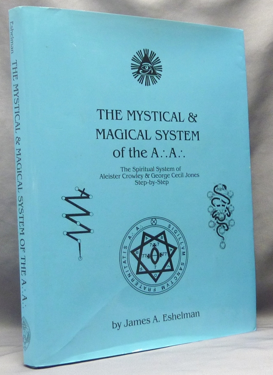 The Mystical & Magical System of the A.'. A.'. The Spiritual System of Aleister Crowley & George Cecil Jones Step-by-Step. James A. ESHELMAN, Aleister Crowley: related works.