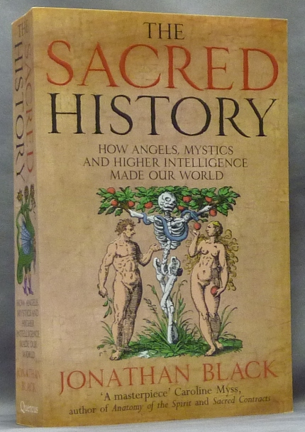 The Sacred History. How Angels, Mystics and Higher Intelligence Made Our World. Jonathan BLACK.