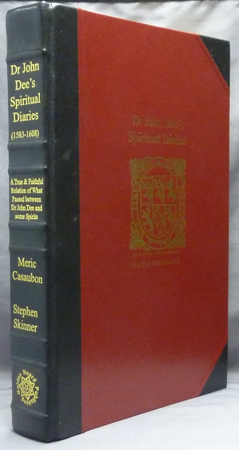 Dr John Dee's Spiritual Diaries (1583-1608). Being a reset and corrected edition of a True & Faithful Relation of what Passed for many Years between Dr John Dee ... and Some Spirits. John DEE, Meric Casaubon, Stephen Skinner, Signed.