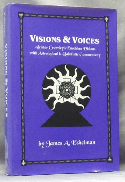 Visions & Voices. Aleister Crowley's Enochian Visions with Astrological and Qabalistic Commentary. James A. ESHELMAN, Aleister Crowley: related works.