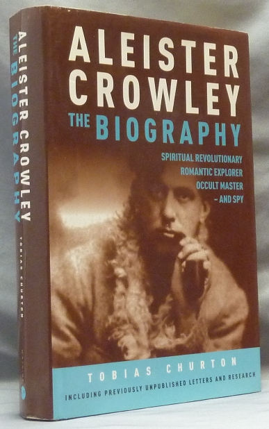 Aleister Crowley. The Biography: Spiritual Revolutionary, Romantic Explorer, Occult Master - and Spy. Tobias CHURTON, Aleister Crowley related.