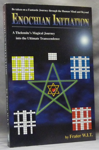 Enochian Initiation, A Thelemite's Magical Journey Into the Ultimate Transcendence. Frater W. I. T.