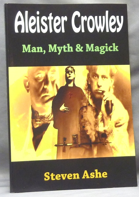 Aleister Crowley. Man, Myth & Magick. Steven ASHE, Aleister Crowley: related works.