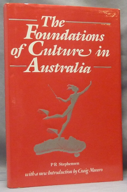 The Foundations of Culture in Australia: An Essay towards National Self Respect. P. R. STEPHENSEN, Craig Munro.