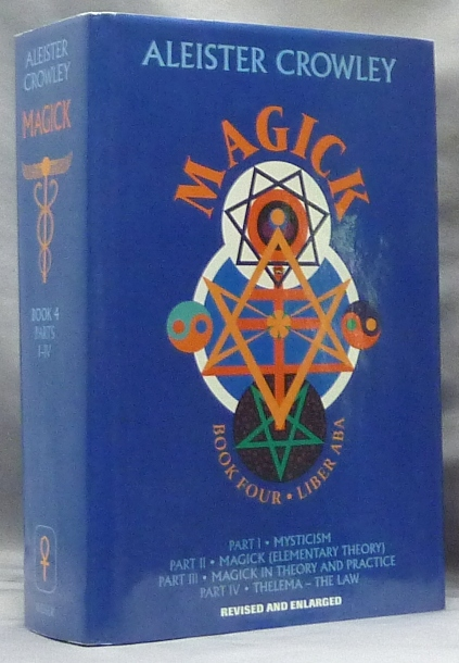 Magick Liber ABA. Book Four Parts I - IV; Liber ABA. Part 1. Mysticism. Part 2 Magick (Elementary Theory). Part 3 Magick in Theory and Practice. Part 4 Thelema--The Law. With Mary Desti, Leila Waddell. Edited, by Hymenaeus Beta Introduction.