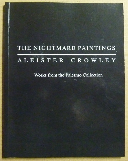 The Nightmare Paintings: Aleister Crowley. Works from the Palermo Collection. Robert BURATTI, with, Giuseppe Di Liberti Marco Pasi, Stephen J. King, William Breeze, Tobias Churton, Aleister Crowley - Related Works.