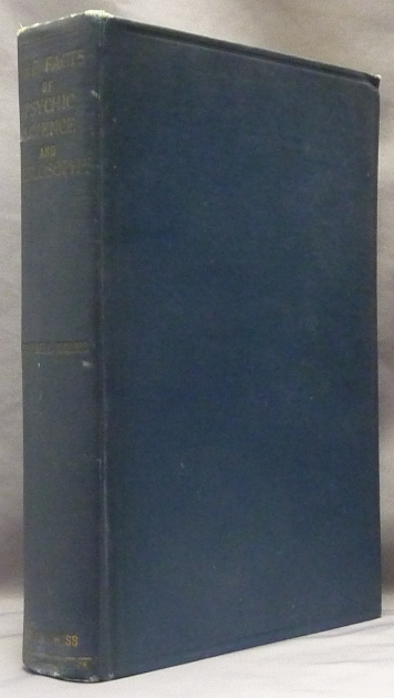 The Facts of Psychic Science and Philosophy, Collated and Discussed. A. Campbell HOLMS.