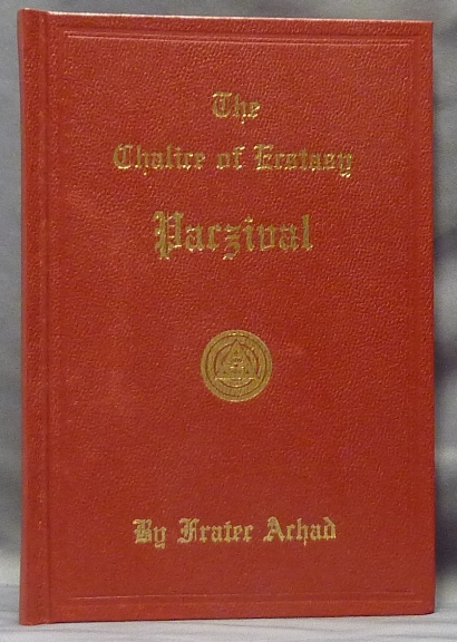The Chalice of Ecstasy. Being a Magical and Qabalistic Interpretation of the Drama of Parzival by a Companion of the Holy Grail. Frater ACHAD, Charles Stansfeld Jones.