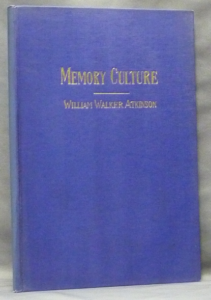 Memory Culture. The Science of Observing, Remembering and Recalling. William Walker ATKINSON, Ramacharaka.