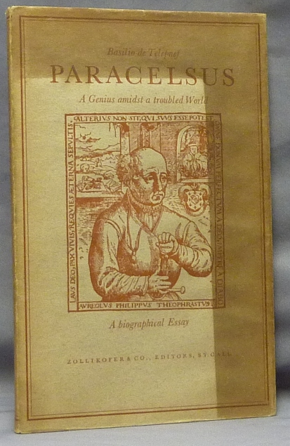 Paracelsus. A Genius Amidst a Troubled World, A short essay on the Life and the Main Works of this Great Physician, Scientist and Philosopher; [ A Biographical Essay ]. Paracelsus, Basilio de Telepnef., M. D. J. Strebel, Paracelsus on Philippus Theophastus Bombast of Hohenheim.