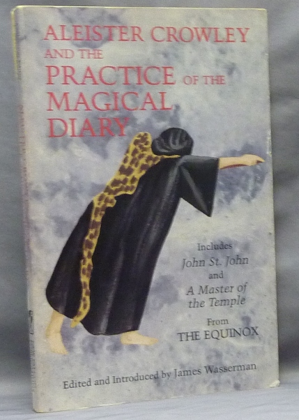 "Aleister Crowley and the Practice of the Magical Diary; Including ""John St. John (Equinox I,1), 'A Master of the Temple' (Equinox III, 1) and Other Material. Edited and, James Wasserman, assistance of Genevieve Mikolajczak."