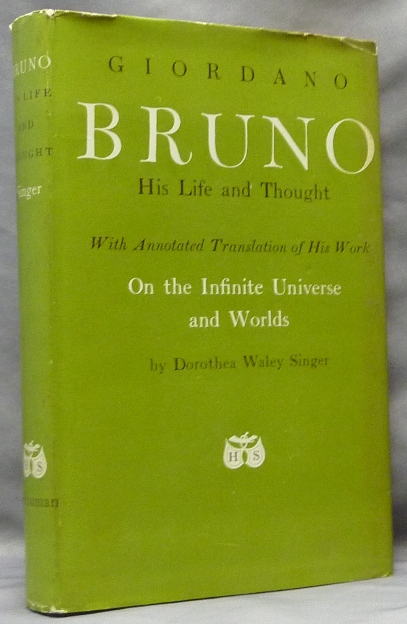Giordano Bruno: His Life and Thought; With Annotated Translation of His Work On the Infinite Universe and Worlds. Giordano Bruno, Dorothea Waley SINGER.