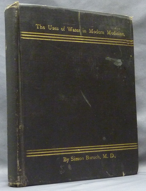 The Uses of Water in Modern Medicine, Volumes I and II (Two volumes in one). Alternative Health, Simon M. D. BARUCH.