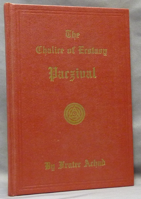 The Chalice of Ecstasy. Being a Magical and Qabalistic Intrepretation of the Drama of Parzival by a Companion of the Holy Grail. Frater ACHAD, Charles Stansfeld Jones.