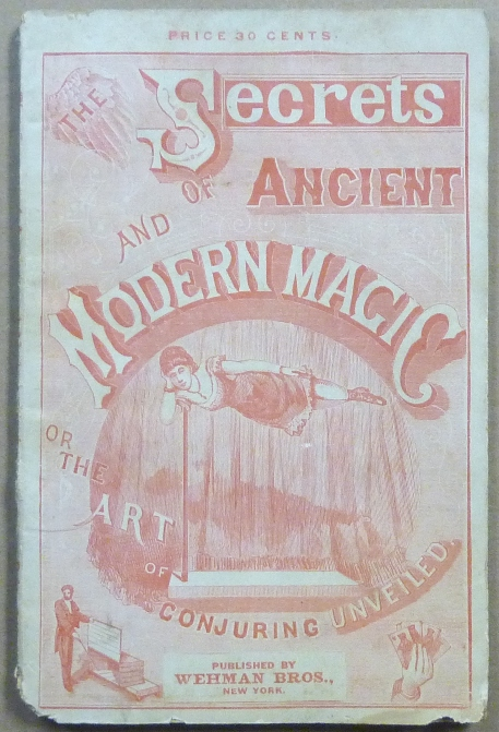 Secrets of Ancient and Modern Magic; Or, the Art of Conjuring Unveiled: as Performed By the Wonderful Magicians, Houdin, Heller, Herr, Alexander, Maskelyne & Cooke, Bautier and others. Conjuring, ANONYMOUS, M. Young.