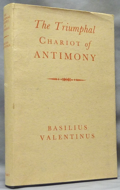 The Triumphal Chariot of Antimony, with the Commentary of Theodore Kerckringius, A Doctor of Medicine; Being The Latin Version Published At Amsterdam In The Year 1685 Translated Into English. Edited, a Biographical, Arthur Edward Waite. Commentary of Theodore Kerkringius.